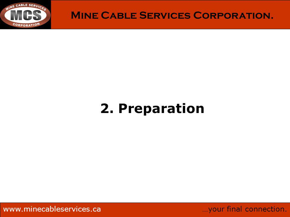 …your final connection.www.minecableservices.ca Mine Cable Services Corporation. 2. Preparation