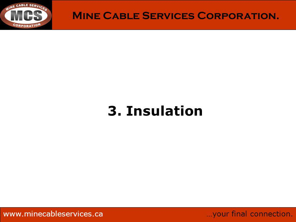 …your final connection.www.minecableservices.ca Mine Cable Services Corporation. 3. Insulation