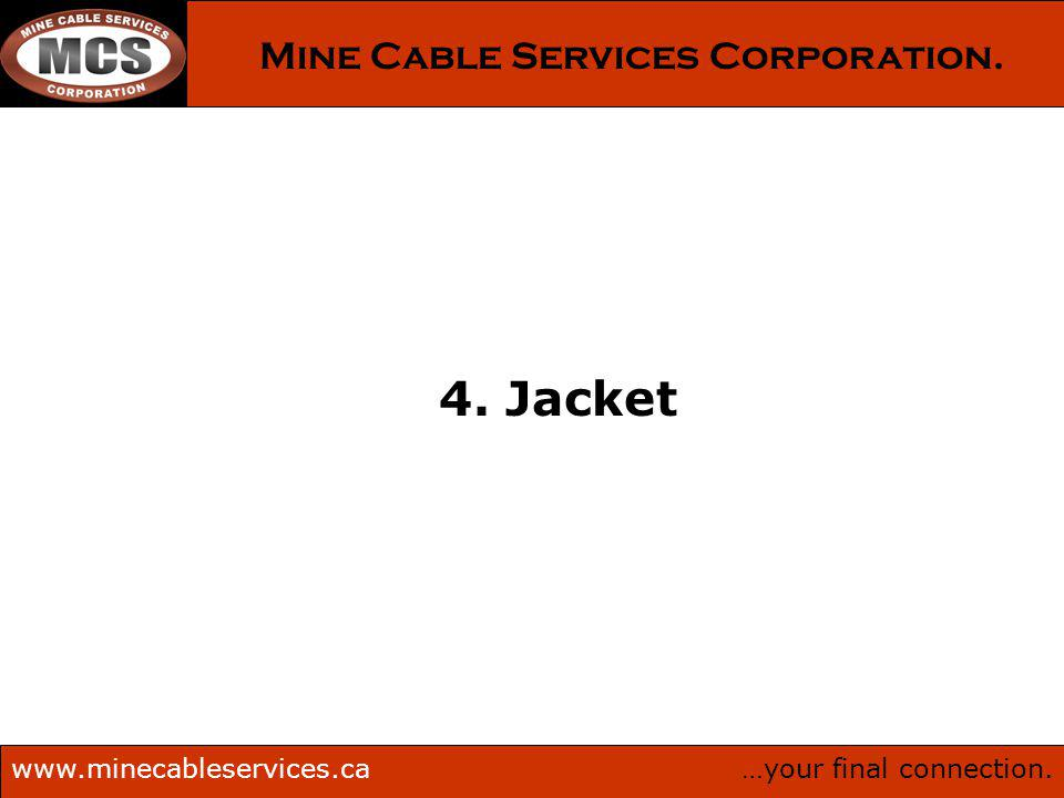 …your final connection.www.minecableservices.ca Mine Cable Services Corporation. 4. Jacket