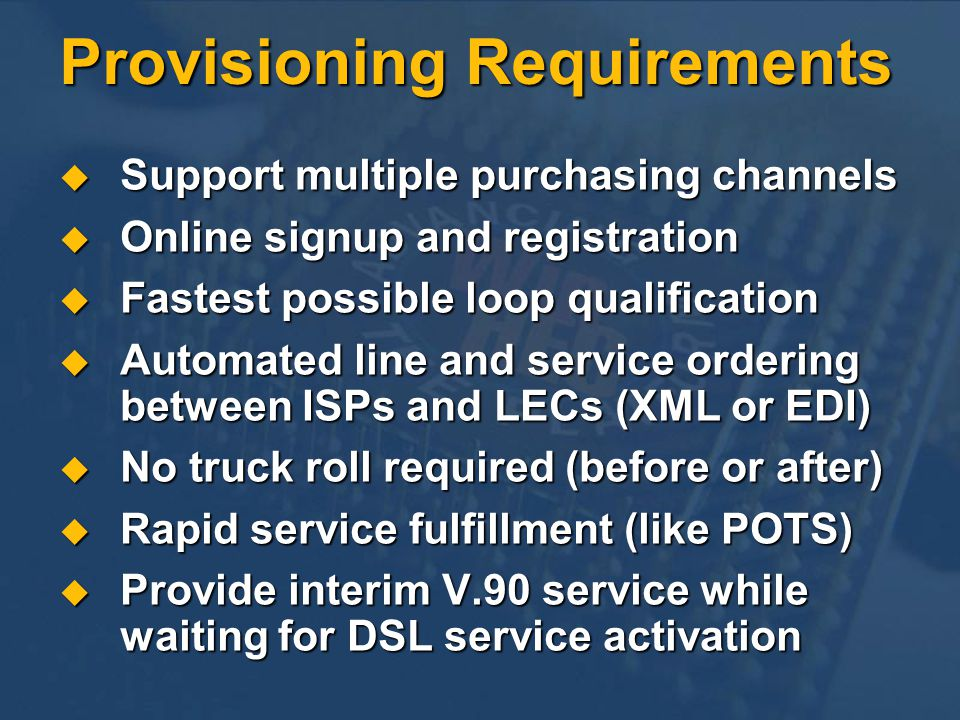Provisioning Requirements Support multiple purchasing channels Support multiple purchasing channels Online signup and registration Online signup and r