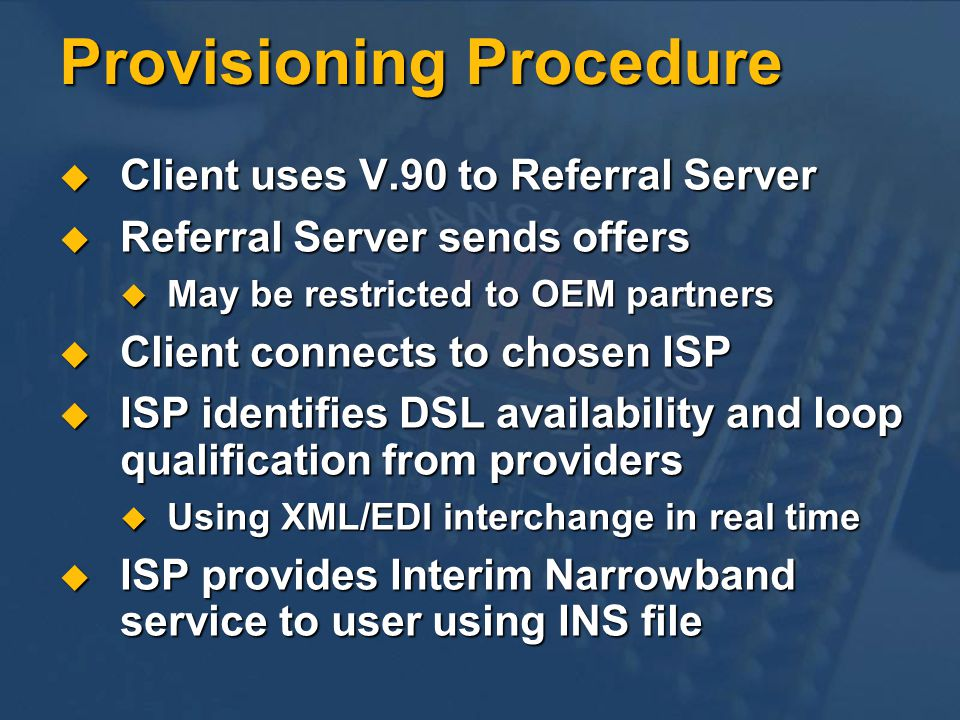 Provisioning Procedure Client uses V.90 to Referral Server Client uses V.90 to Referral Server Referral Server sends offers Referral Server sends offe