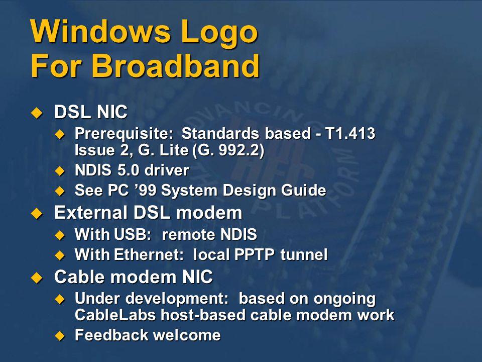 Windows Logo For Broadband DSL NIC DSL NIC Prerequisite: Standards based - T1.413 Issue 2, G. Lite (G. 992.2) Prerequisite: Standards based - T1.413 I