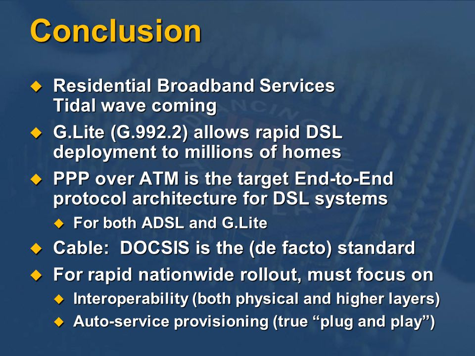 Conclusion Residential Broadband Services Tidal wave coming Residential Broadband Services Tidal wave coming G.Lite (G.992.2) allows rapid DSL deploym