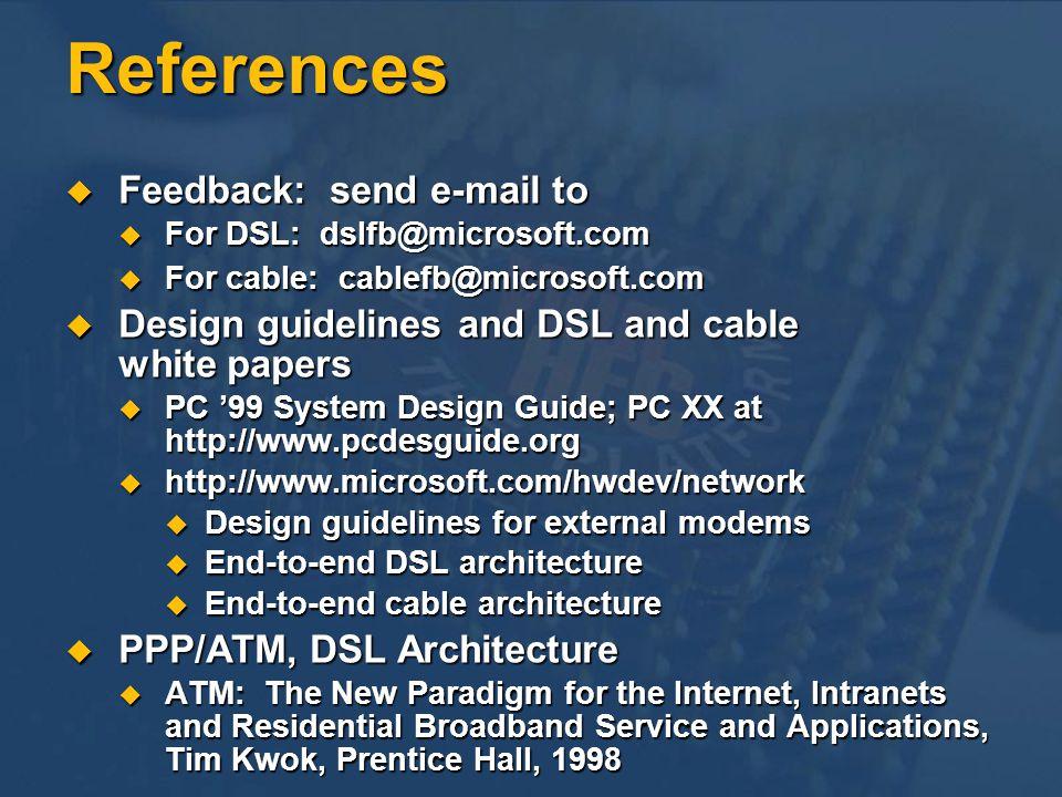 References Feedback: send e-mail to Feedback: send e-mail to For DSL: dslfb@microsoft.com For DSL: dslfb@microsoft.com For cable: cablefb@microsoft.co
