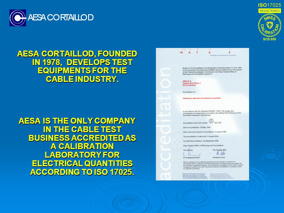 AESA CORTAILLOD, FOUNDED IN 1978, DEVELOPS TEST EQUIPMENTS FOR THE CABLE INDUSTRY. AESA IS THE ONLY COMPANY IN THE CABLE TEST BUSINESS ACCREDITED AS A