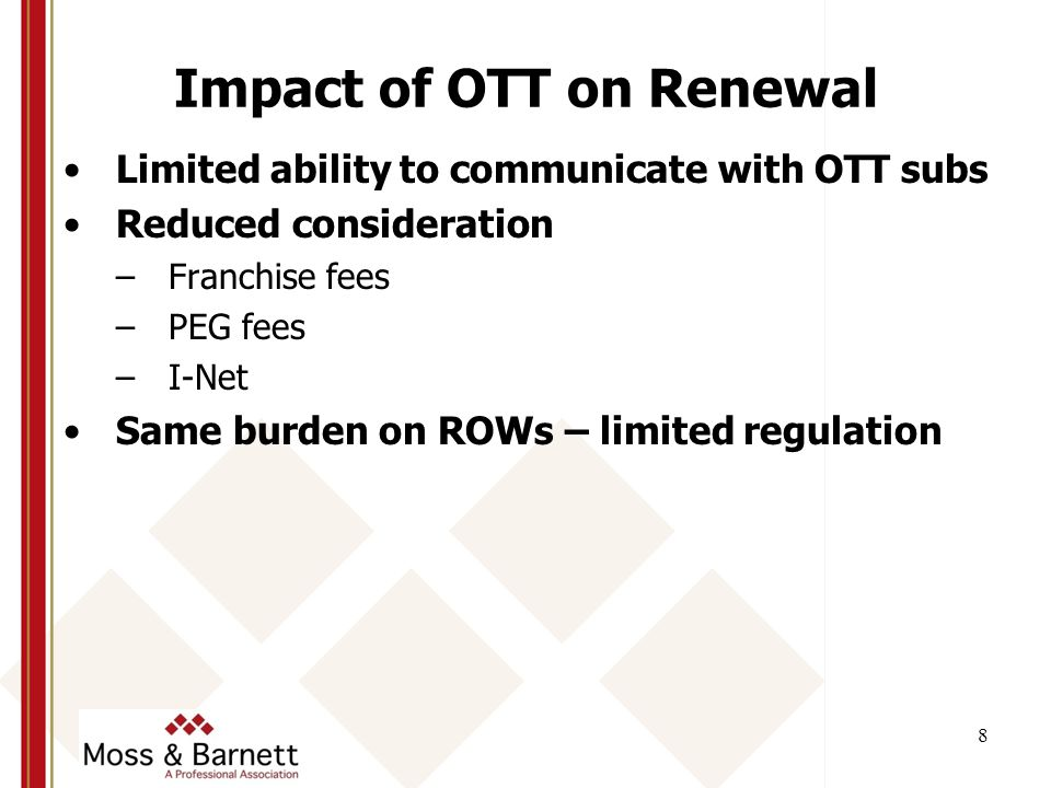 Impact of OTT on Renewal Limited ability to communicate with OTT subs Reduced consideration –Franchise fees –PEG fees –I-Net Same burden on ROWs – limited regulation 8