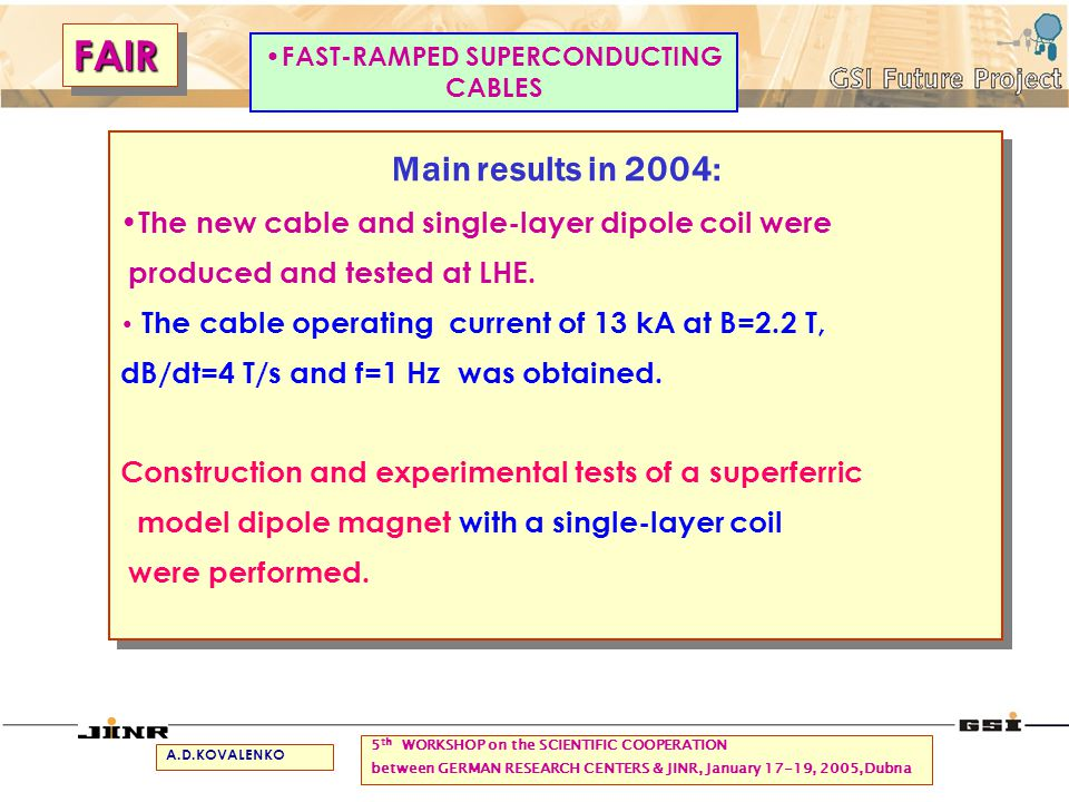 Main results in 2004: The new cable and single-layer dipole coil were produced and tested at LHE. The cable operating current of 13 kA at B=2.2 T, dB/