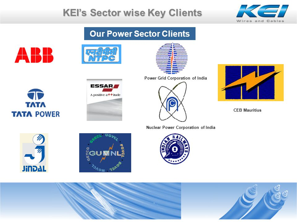 KEIs Sector wise Key Clients Our Clients in Refineries Nuclear Power Corporation of India CEB Mauritius Our Clients in Steel Sector