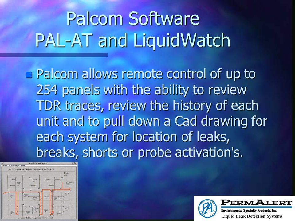 Palcom Software PAL-AT and LiquidWatch n Palcom allows remote control of up to 254 panels with the ability to review TDR traces, review the history of
