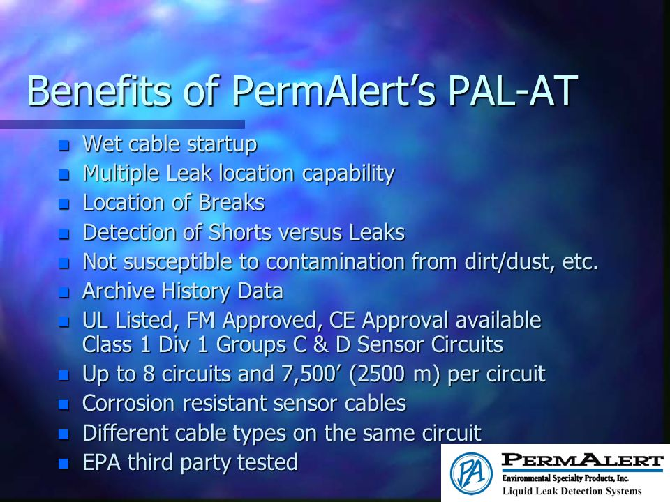 Benefits of PermAlerts PAL-AT n Wet cable startup n Multiple Leak location capability n Location of Breaks n Detection of Shorts versus Leaks n Not su