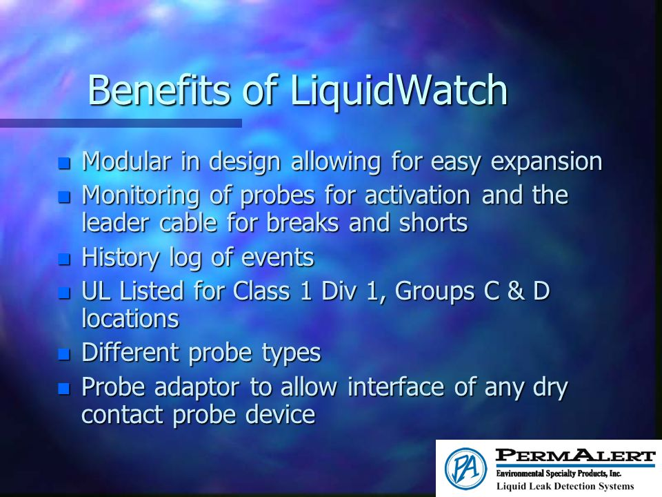 Benefits of LiquidWatch n Modular in design allowing for easy expansion n Monitoring of probes for activation and the leader cable for breaks and shor
