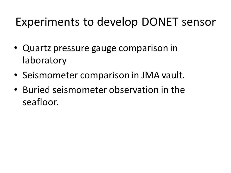 Experiments to develop DONET sensor Quartz pressure gauge comparison in laboratory Seismometer comparison in JMA vault.