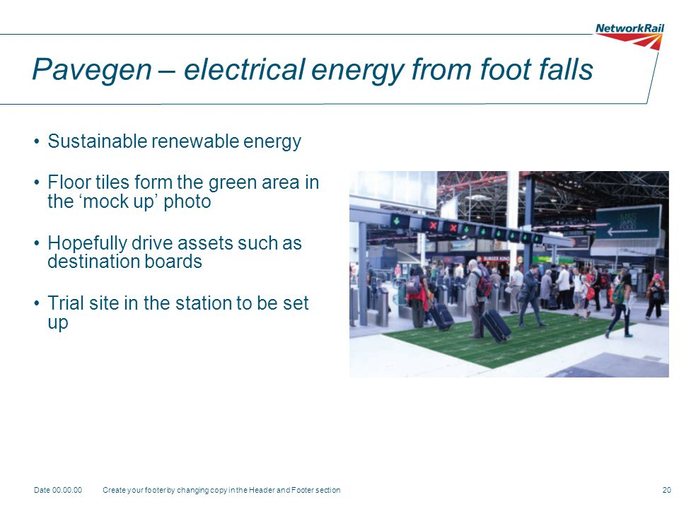 Pavegen – electrical energy from foot falls Sustainable renewable energy Floor tiles form the green area in the mock up photo Hopefully drive assets s
