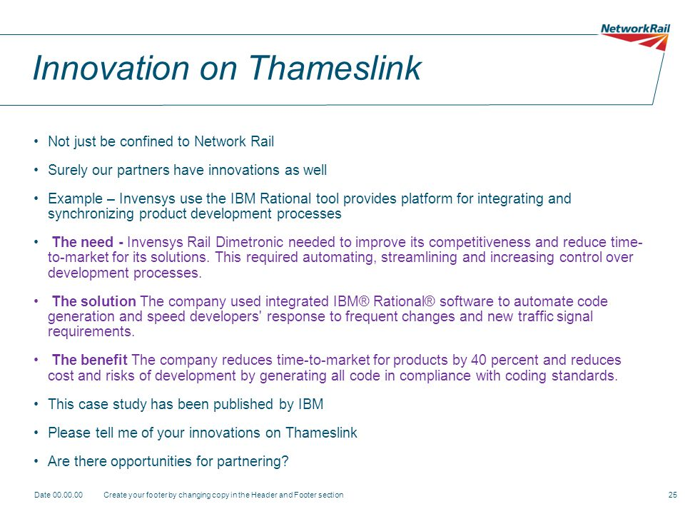 Innovation on Thameslink Not just be confined to Network Rail Surely our partners have innovations as well Example – Invensys use the IBM Rational too