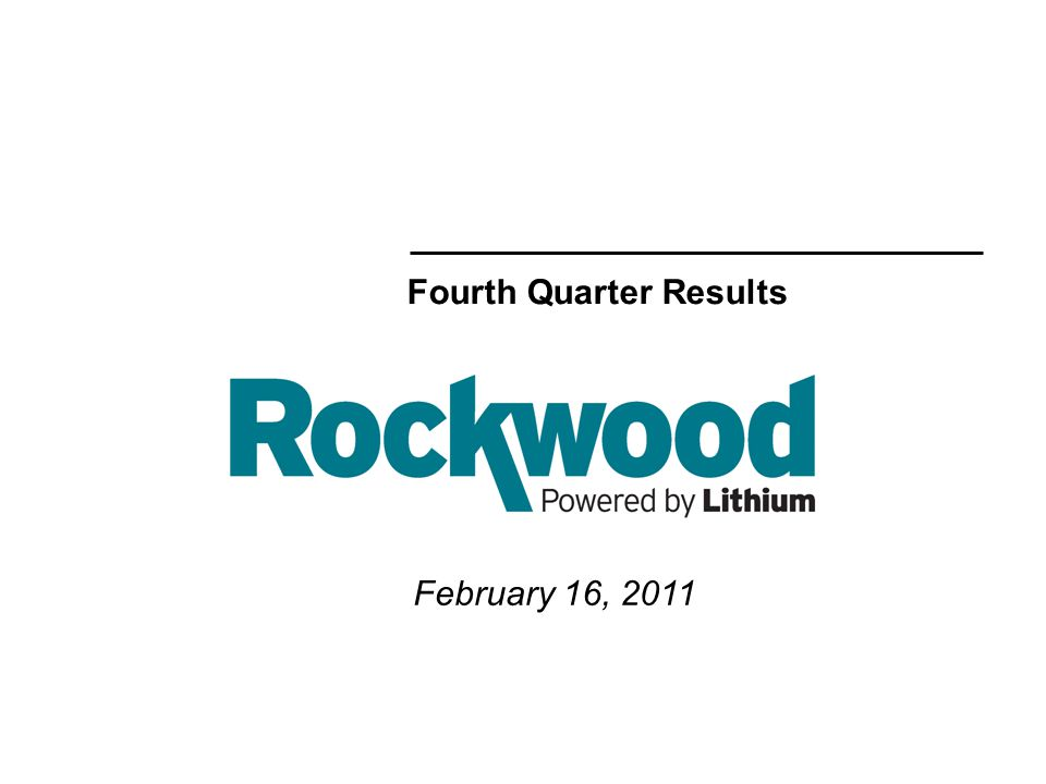 2 02/16/2011 Forward Looking Statements This conference call may contain certain forward-looking statements within the meaning of the Private Securities Litigation Reform Act of 1995 concerning the business, operations and financial condition of Rockwood Holdings, Inc.