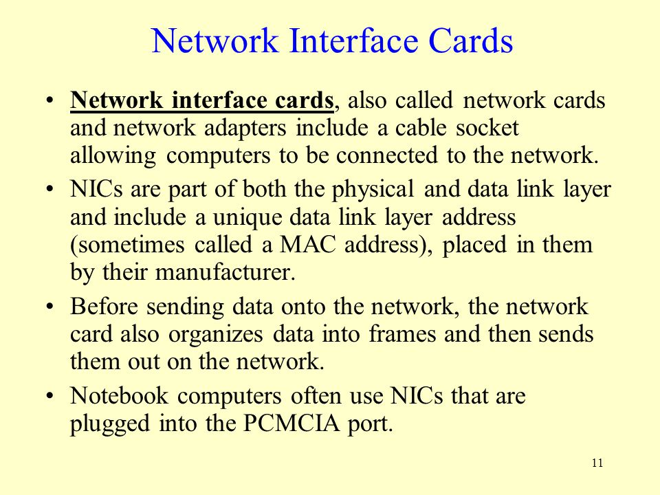 11 Network Interface Cards Network interface cards, also called network cards and network adapters include a cable socket allowing computers to be con