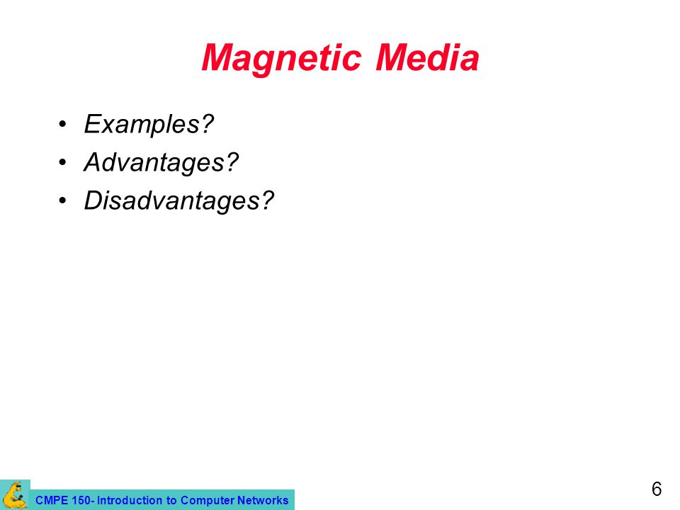 CMPE 150- Introduction to Computer Networks 6 Magnetic Media Examples Advantages Disadvantages