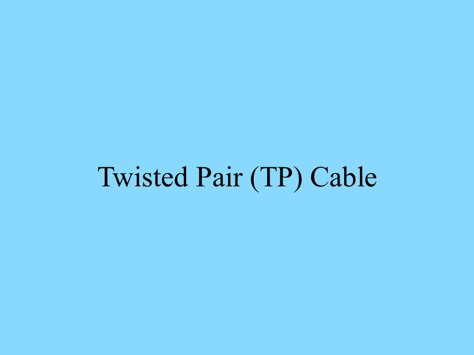 Twisted Pair (TP) Cable