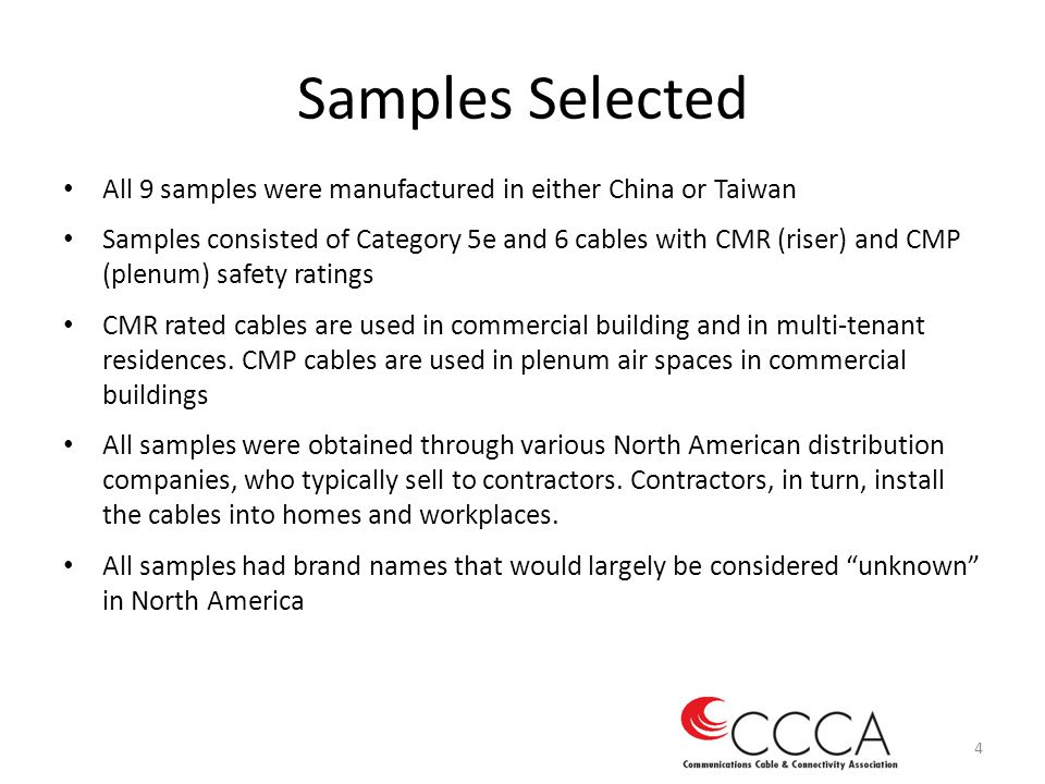 Samples Selected All 9 samples were manufactured in either China or Taiwan Samples consisted of Category 5e and 6 cables with CMR (riser) and CMP (plenum) safety ratings CMR rated cables are used in commercial building and in multi-tenant residences.