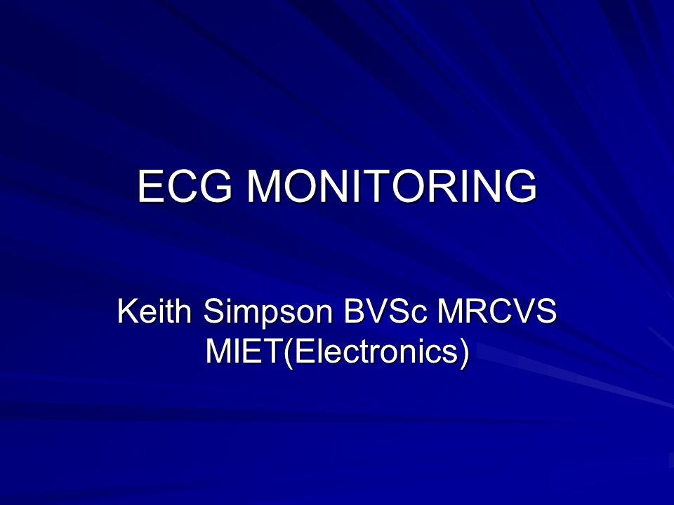 ECG MONITORING Keith Simpson BVSc MRCVS MIET(Electronics)