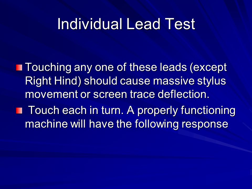 Individual Lead Test Touching any one of these leads (except Right Hind) should cause massive stylus movement or screen trace deflection. Touch each i