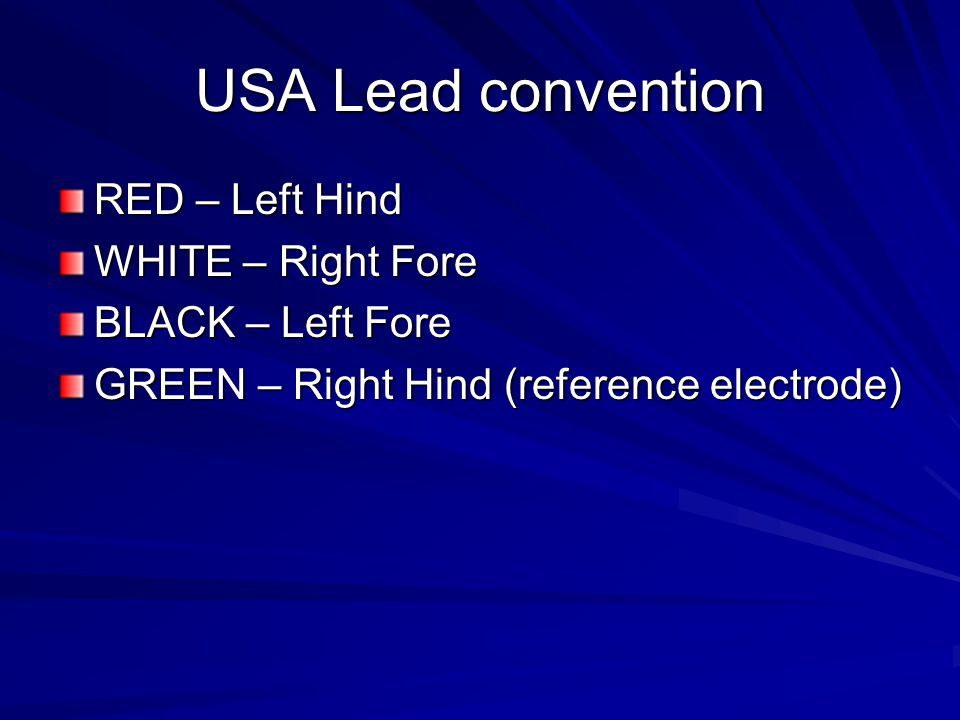 USA Lead convention RED – Left Hind WHITE – Right Fore BLACK – Left Fore GREEN – Right Hind (reference electrode)