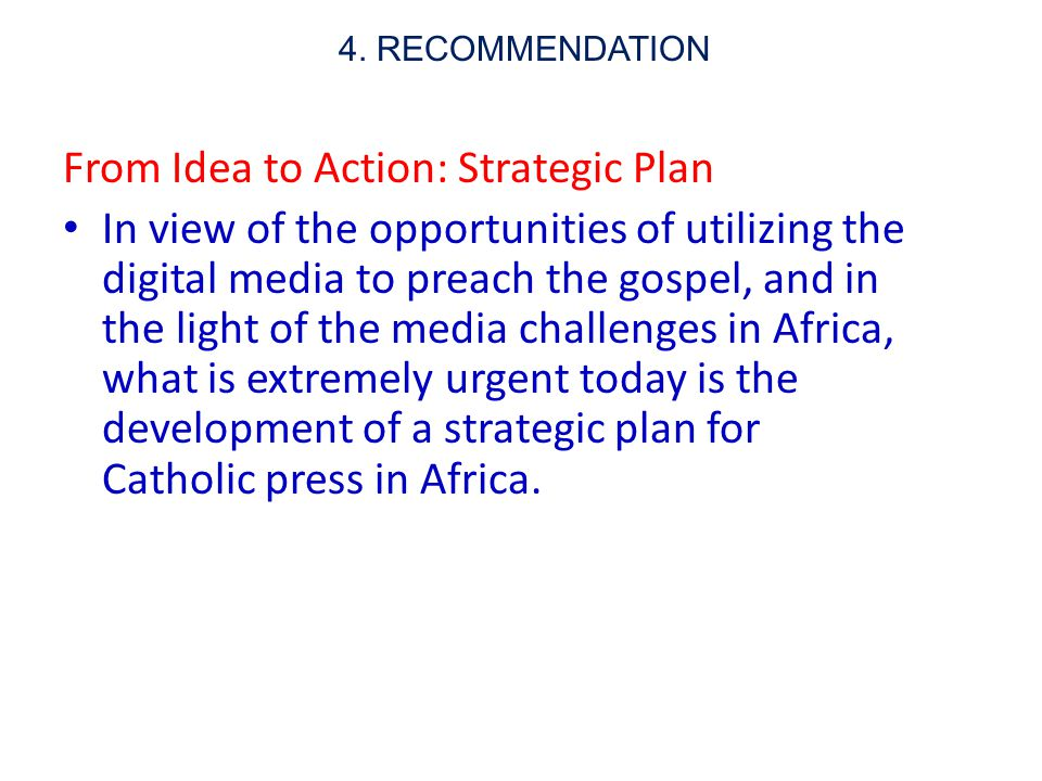 4. RECOMMENDATION From Idea to Action: Strategic Plan In view of the opportunities of utilizing the digital media to preach the gospel, and in the lig
