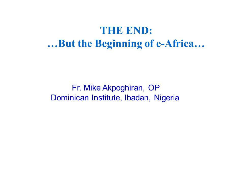 THE END: …But the Beginning of e-Africa… Fr.