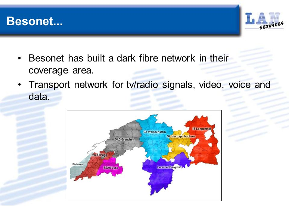 Besonet... Besonet has built a dark fibre network in their coverage area.