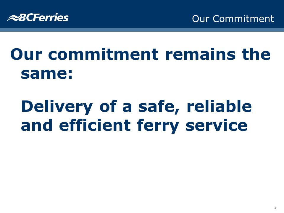 2 Our Commitment Our commitment remains the same: Delivery of a safe, reliable and efficient ferry service