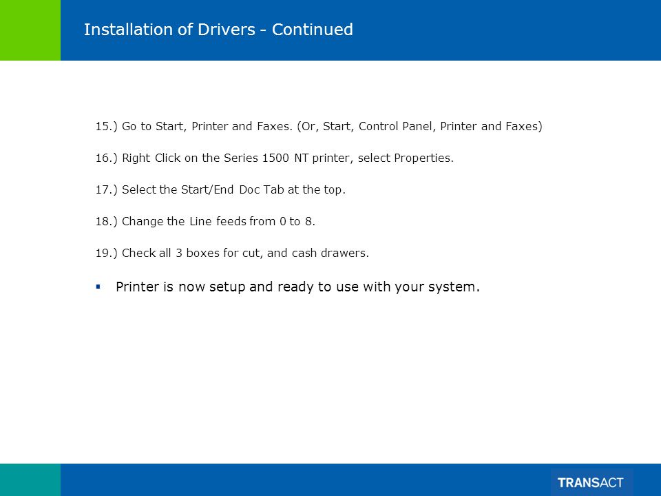 Installation of Drivers - Continued 15.) Go to Start, Printer and Faxes. (Or, Start, Control Panel, Printer and Faxes) 16.) Right Click on the Series