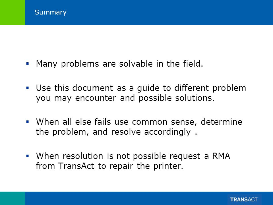 Summary Many problems are solvable in the field. Use this document as a guide to different problem you may encounter and possible solutions. When all