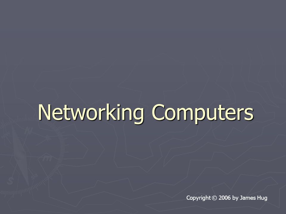 Networking Computers Copyright © 2006 by James Hug