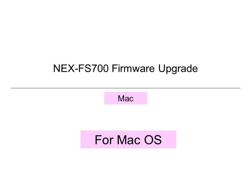 Mac For Mac OS NEX-FS700 Firmware Upgrade