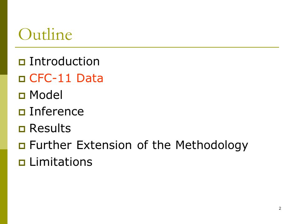2 Outline Introduction CFC-11 Data Model Inference Results Further Extension of the Methodology Limitations