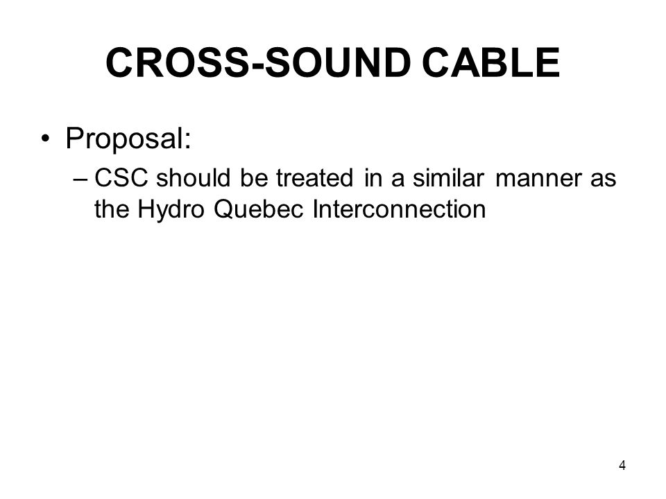 4 CROSS-SOUND CABLE Proposal: –CSC should be treated in a similar manner as the Hydro Quebec Interconnection