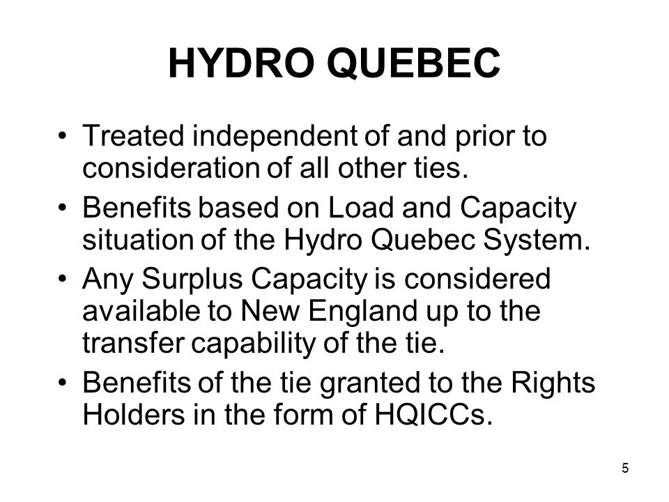 5 HYDRO QUEBEC Treated independent of and prior to consideration of all other ties. Benefits based on Load and Capacity situation of the Hydro Quebec