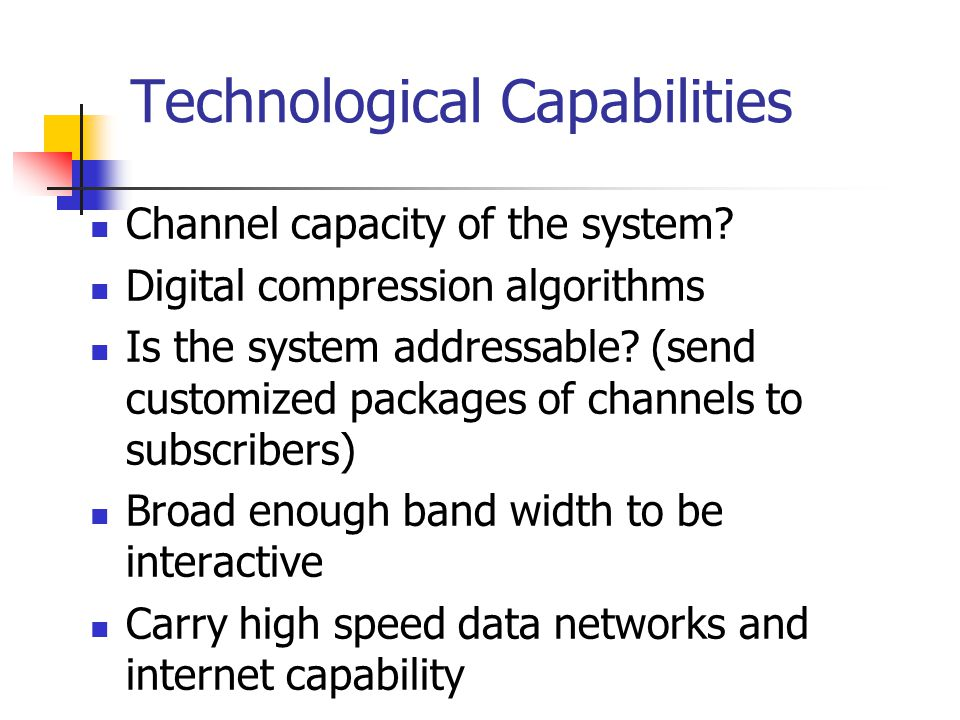 Technological Capabilities Channel capacity of the system.