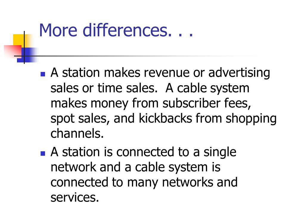 More differences...A station makes revenue or advertising sales or time sales.