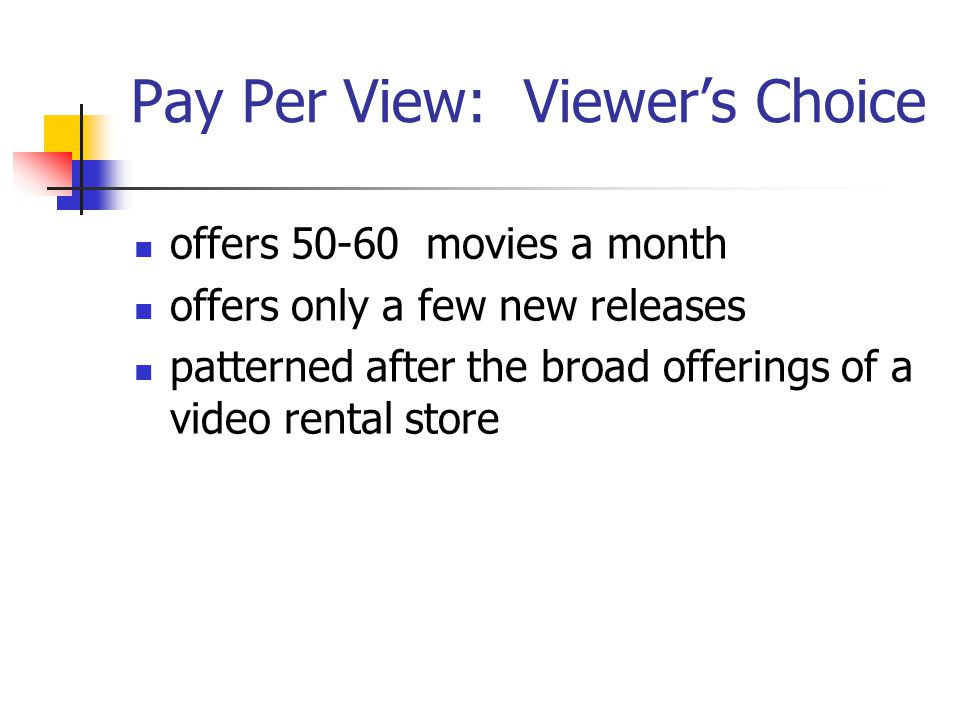 Pay Per View: Viewers Choice offers 50-60 movies a month offers only a few new releases patterned after the broad offerings of a video rental store