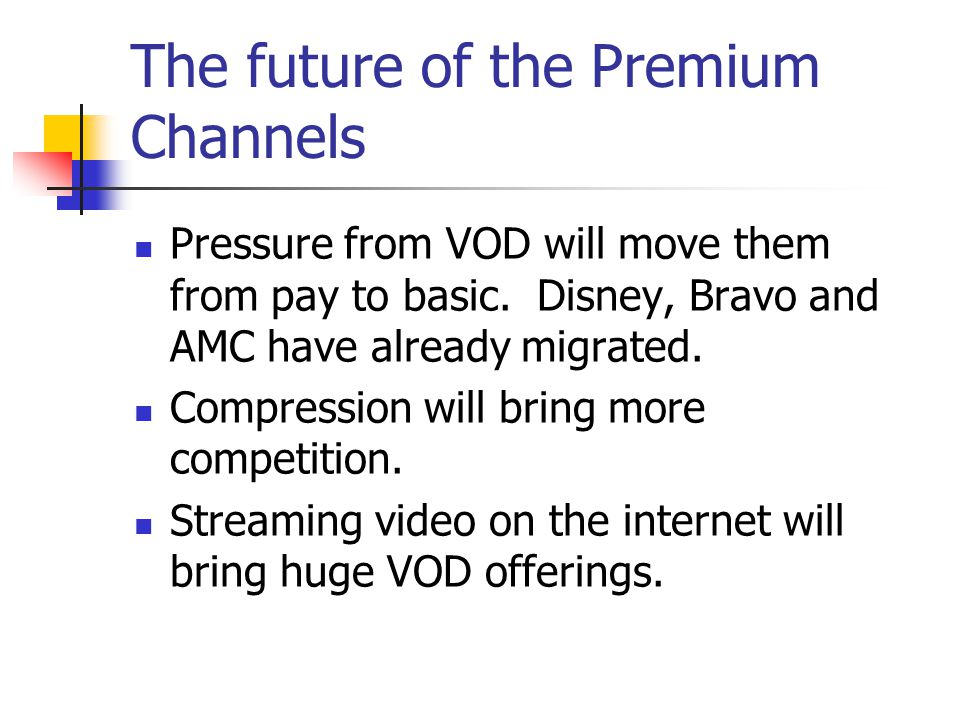 The future of the Premium Channels Pressure from VOD will move them from pay to basic.
