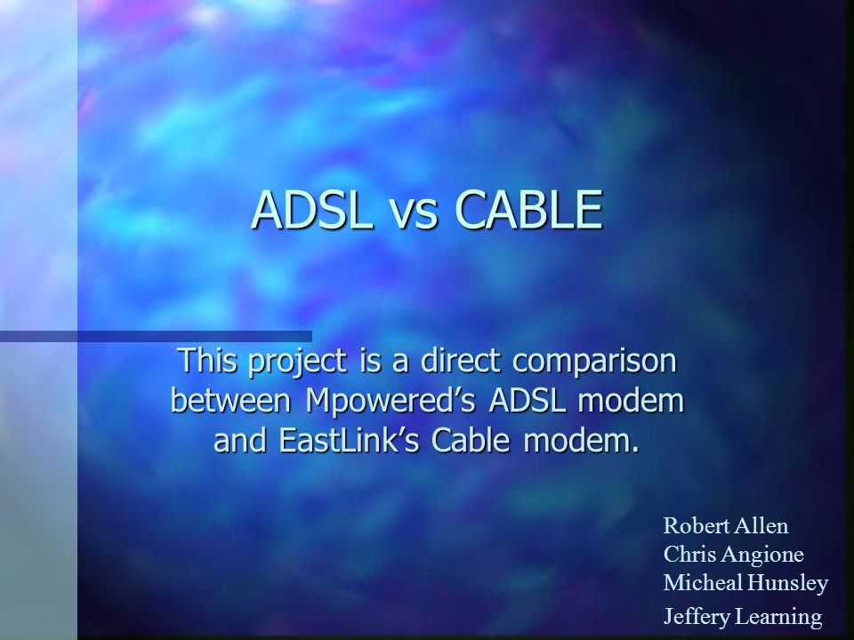 ADSL vs CABLE This project is a direct comparison between Mpowereds ADSL modem and EastLinks Cable modem.