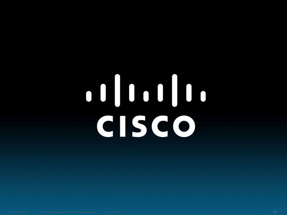 24 © 2008 Cisco Systems, Inc. All rights reserved.C Cisco Public