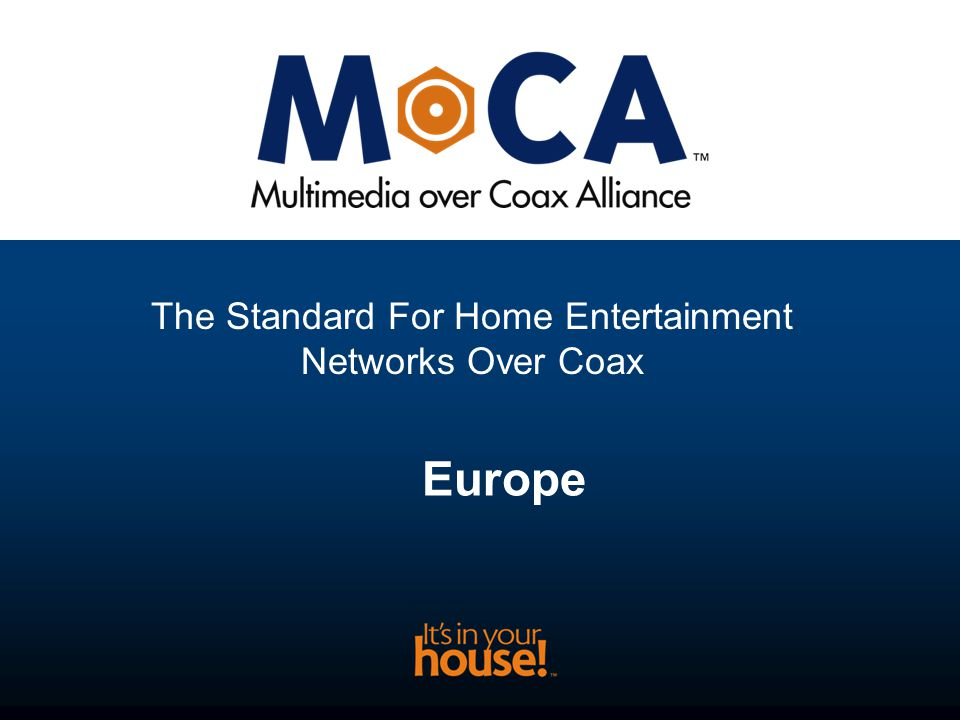 The Standard For Home Entertainment Networks Over Coax Europe