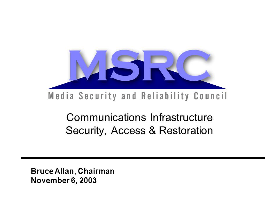 Communications Infrastructure Security, Access & Restoration Bruce Allan, Chairman November 6, 2003