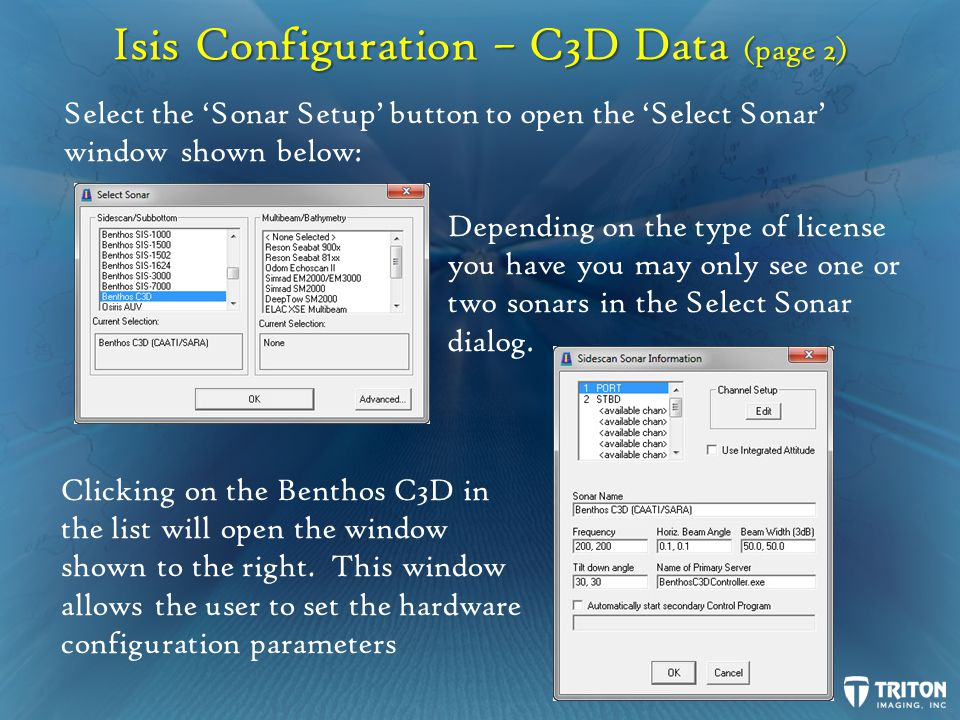 Isis Configuration – C3D Data (page 2) Select the Sonar Setup button to open the Select Sonar window shown below: Clicking on the Benthos C3D in the list will open the window shown to the right.
