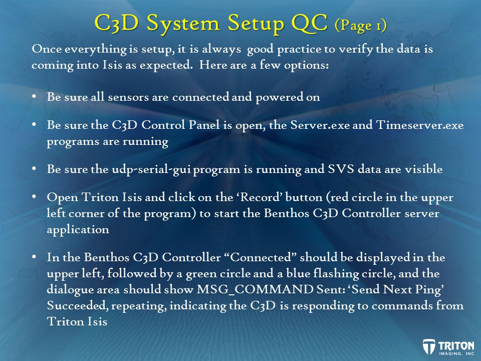 C3D System Setup QC (Page 1) Once everything is setup, it is always good practice to verify the data is coming into Isis as expected.
