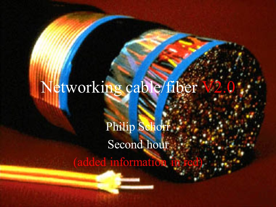 Networking cable/fiber V2.0 Philip Schorr Second hour (added information in red)