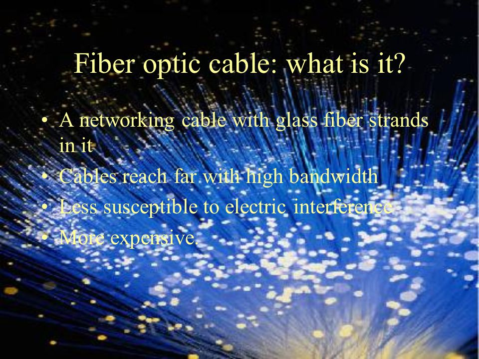 Coaxial cable Has a single copper conductor centered in the wire Has a plastic layer between the conductor and a braided metal shield Difficult to install Highly resistant to signal interference Supports long cable lengths Common connection is the Bayone-Neil- Concelman connection