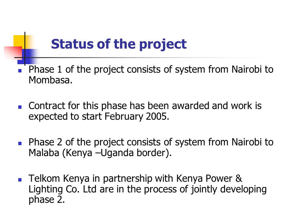 Status of the project Phase 1 of the project consists of system from Nairobi to Mombasa.
